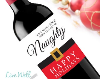 Who Needs Nice When You Can Be Naughty - Christmas Wine Labels - Unique Christmas Gift - WEATHERPROOF and REMOVABLE - Wine Bottle Labels