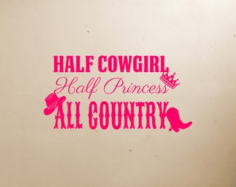Half Cowgirl Half Princess All Country Vinyl Decal, Cowgirl Decal, Vinyl Decal, Western, Princess, Cowgirl, Girll Decal, Horse