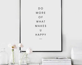 Do More Of What Makes You Happy -  Printable Art - Motivational Quote - Inspiration Print - Scandinavian Style - Custom Size