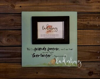 """We'll be friends forever won't be Pooh? ask Piglet. Even longer"""" answered Pooh.  12x12""""board size and 4x6"""" photo frame"""