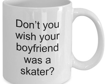 "Skateboard themed gifts - skateboarder mug ""Don't you wish your boyfriend was a skater?"" 11 oz white mug"