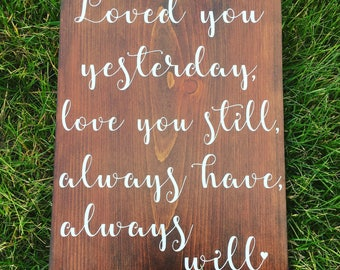 Loved you yesterday, love you still, always have always will, anniversary sign, Valentine's Day sign, Valentine's Day decor