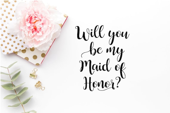 Will You Be My Maid Of Honor Svg Wedding Svg Diy Wedding