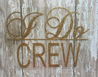 I Do Crew Iron on Decal/DIY Bridal Party Shirts/ DIY Bachelorette Party Shirts/ Wedding Party Decal/ DIY I Do Crew Shirts