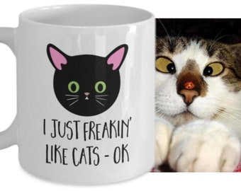 I Just Freakin' Like Cats - OK  -  Funny Cat Lovers Coffee Mug - Great Gift Idea for a Cat Lover