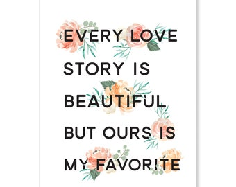 Every Love Story Art Print - available in 8x10 or 11x14