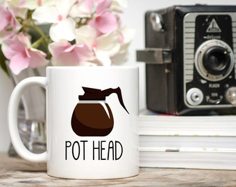 Pot Head Mug, Coffee Pot Mug, Coffee Addict Cup, Coffee Addict Mug, Coffee Lover Gift, But First Coffee, Gift for Coffee Lovers, Funny Mug