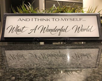 """Glass Sign on Wood Base - White - Gray Lettering -  Engraved and Painted - """"And I Think To Myself... What A Wonderful World"""""""