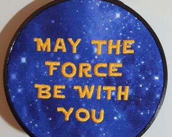 Embroidery hoop art. May the force be with you. Hand embroidered Star Wars art. Nerd gifts. Nerdy decor. Space print. Geek gift. Movie quote