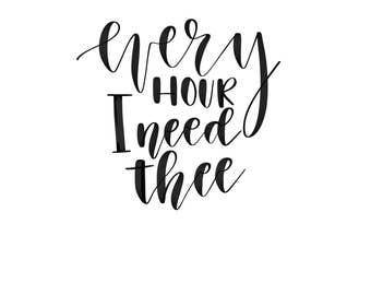 Every Hour I Need Thee - SVG File
