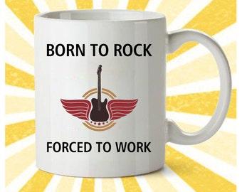 Rock Mug, Born To Rock Forced To Work, Guitar Mug ,Band Mug,Rock Coffee Mug, Gift for Men ,Gift for Dad, Gift for guitar player