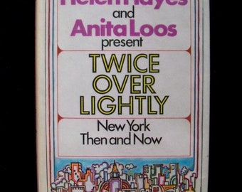 Twice Over Lightly--New York Then and Now by Helen Hayes and Anita Loos (1972)