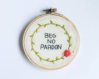Beg No Pardon Hoop Art Modern Embroidery Feminist Embroidery Wall Art