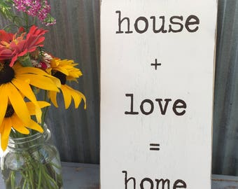 House plus love equals home sign, 8x15, custom signs