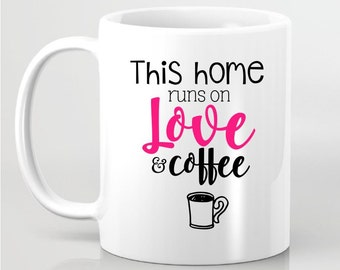 This home Runs on Love and Coffee Coffee Mug - Gift for Girlfriend, Gift for BFF, Custom Coffee Mug, Gift for Sister, Gift for Daughter