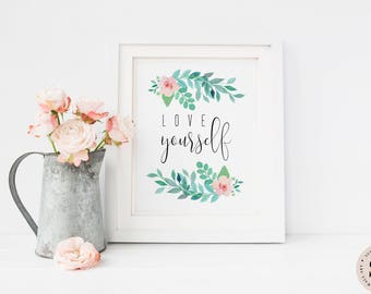 Love Yourself Print — Typography Quote Printable Wall Art Flowers Print Digital Floral Print Inspirational Quote Digital INSTANT DOWNLOAD