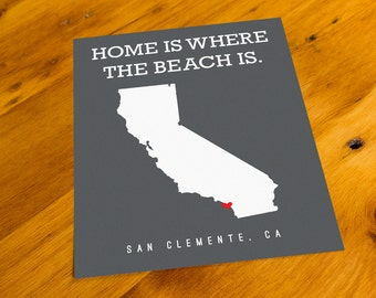 San Clemente, CA - Home Is Where The Beach Is - Art Print  - Your Choice of Size & Color!