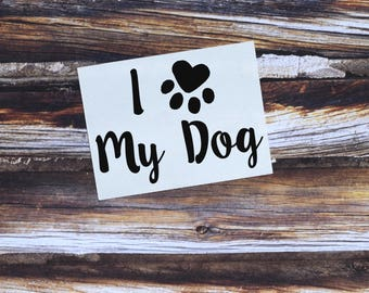 I Heart My Dog Vinyl Decal, Laptop Decal, Car Decal, Dog decal