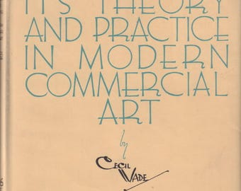 WADE, Cecil. Layout: Its Theory and Practice in Modern Commercial Art.
