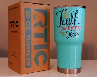 Let Your Faith Be Bigger Than Your Fear Inspirational RTIC Tumbler