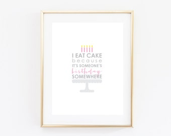 I Eat Cake Because It's Someone's Birthday Somewhere - Funny Print - Kitchen Decor - Food Print - Food Art - Foodie
