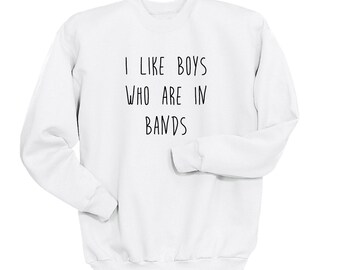 I Like Boys Who Are In Bands, Soft Crew Neck Sweatshirt, Band Shirt, Fangirl Stuff, 5SOS One Direction, Tumblr Sweatshirt