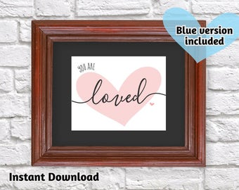 You Are Loved Print - Printable Nursery Wall Art - Gift for Anniversary, Valentines Day, First Birthday - Instant Download Digital File