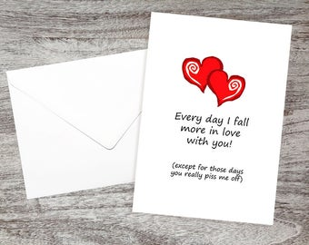 Funny I Love You Card-Anniversary Card-Just Because-Everyday I Fall More In Love With You (Except For Those Days You Really Piss Me Off)