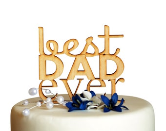 Father's Day Cake Topper - Best Dad Ever! Laser cut wood or acrylic Father's Day decoration for your Father's Day Party!