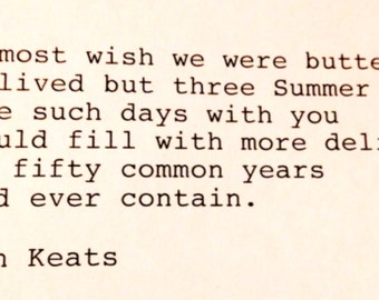 John Keats- Hand Typed Typewriter Quote - I almost wish we were butterflies..........