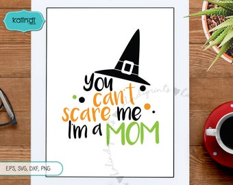 You cannot scare me svg, Halloween svg, halloween, Mom svg, halloween svg file, Mom Halloween svg, Halloween iron on.   hf8