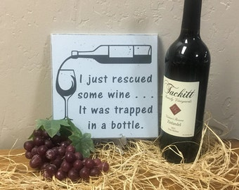 Gift for wine lover, Funny Sign, I Just Rescued Some Wine It Was Trapped In A Bottle, Snarky sign, wine decor, Shelf Sign, Funny sign