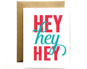 Just Because - Greeting Card - Hey Hey Hey