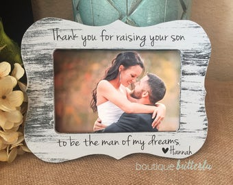 Thank You For Raising Your Son To Be The Man Of My Dreams Wedding Thank You Gift For Mother Of The Groom Parents Of The Groom 4x6 Frame