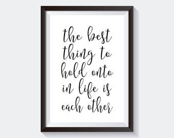 The Best Thing To Hold Onto In Life Is Each Other,Typography Art,Motivational Print,Wall Art,Printable Poster,Holiday Gift,Home Decor,Quote