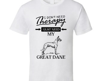 I Don't Need Therapy I Just Need My Great Dane T Shirt