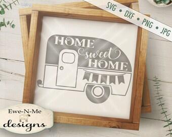 Home Sweet Home SVG - Camper SVG - Camping SVG - trailer svg - travel svg  - Commercial Use ok -  svg, png, dxf, jpg