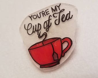 You're my cup of tea pin
