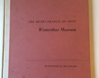 1951 The Henry Francis Du Pont Winterthur Museum by Joseph Downs & Alice Winchester/American Interiors/The Magazines Antiques New York 1951