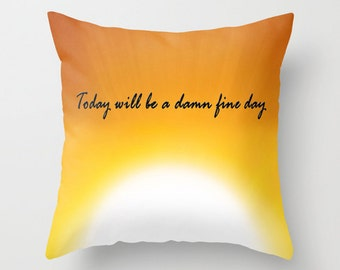 Today Will Be a Damn Fine Day, Sunrise Pillow, Life Quote, Sun Picture, Sun Pillow, Nature Picture, Motivational Quote, Life Motto Quote