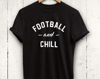 Football And Chill Shirt - funny football tshirt, football shirt, womens football top, mens football shirt, football gifts, gifts for him