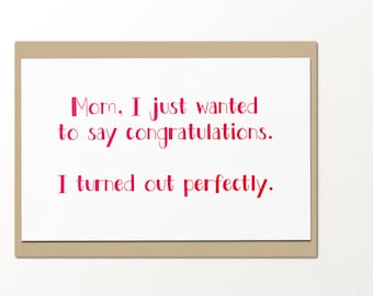 congrats mom i turned out perfectly // mothers day greeting card // card for mom // funny greeting card