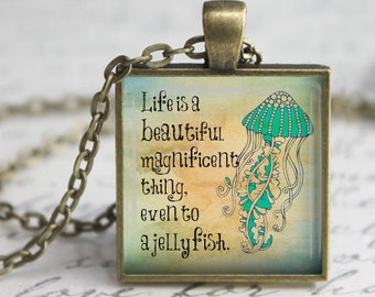 Life is a Beautiful, Magnificent Thing, Even to a Jellyfish -  Charlie Chaplin Quote Pendant Necklace or Key Chain - Inspirational