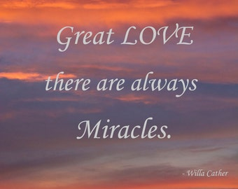 With Great LOVE there are always Miracles,3Butterflies Photography, sunset, inspirational words, photography, miracles, love, Willa Cather