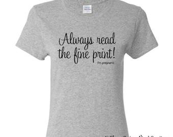 Always Read The Fine Print! I'm Pregnant - Shirt