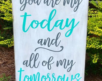 You Are My Today and All Of My Tomorrows Wooden Sign