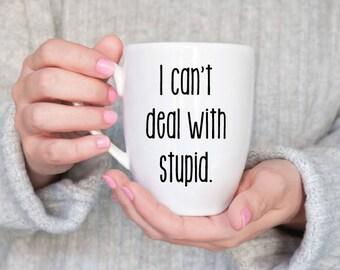 Funny Coffee Mug/ Can't Deal with Stupid/ Engraved Coffee Mug/ Funny Coffee Cup/ Coffee Mug/ Dishwasher Safe Coffee Mug