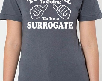 This girl is going to be a surrogate Women's T-shirt Wife Gift Girlfriend Gift Funny Tee Humor Tee