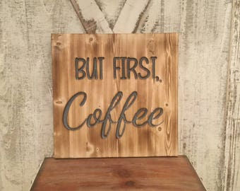 But First Coffee, Coffee Sign, Kitchen wall decor, Kitchen Decor, Gift for her, Wooden Signs, Coffee quotes