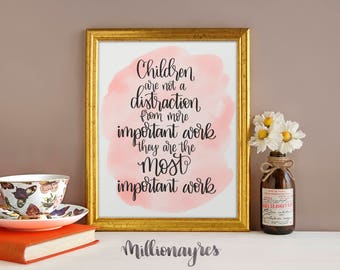 Children are not a distraction from more important work. They are the Most Important Work | Printable Quote| Instant Download | MillionAyres